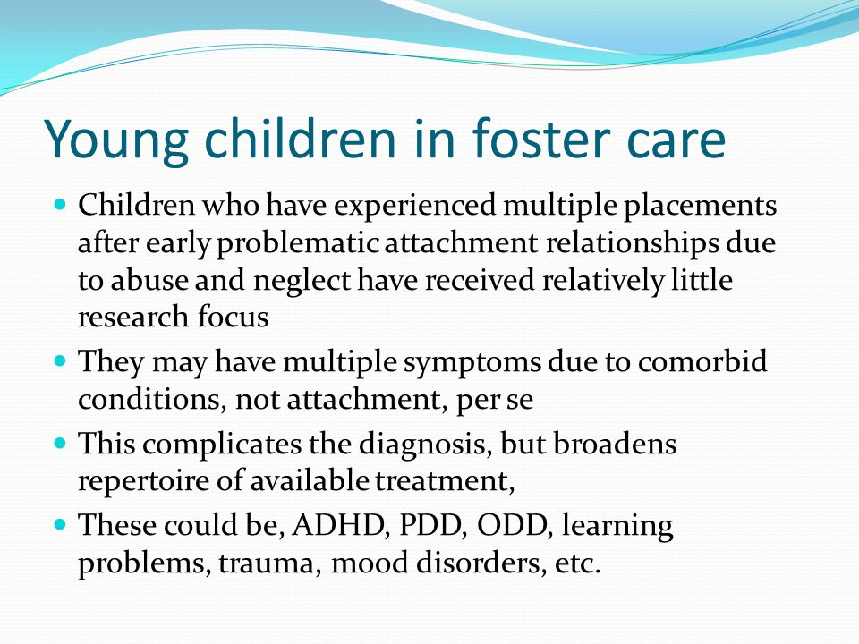 Young children in foster care Children who have experienced multiple placements after early problematic attachment relationships due to abuse and negl