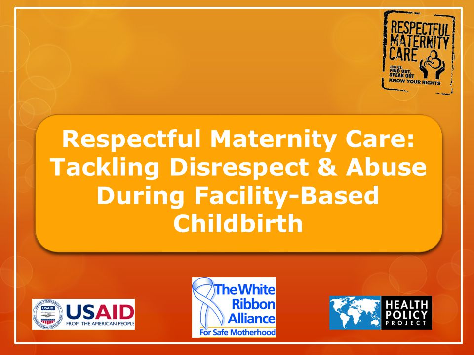 Respectful Maternity Care: Tackling Disrespect & Abuse During Facility-Based Childbirth