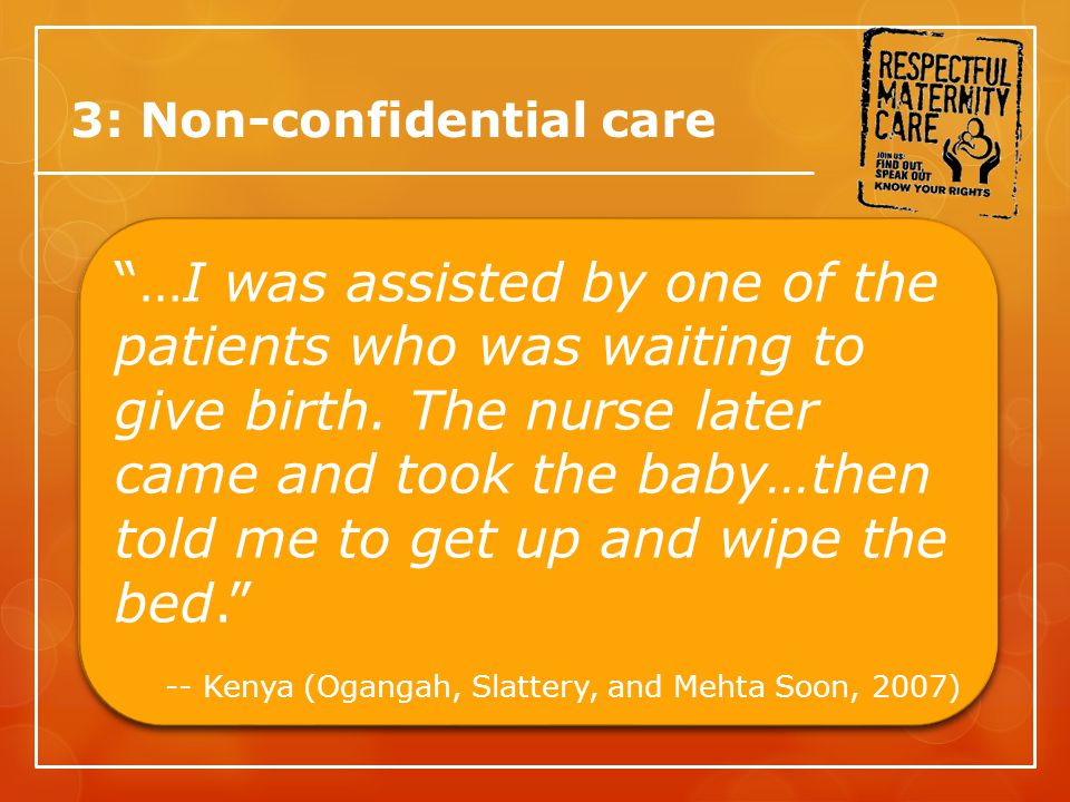 3: Non-confidential care …I was assisted by one of the patients who was waiting to give birth.