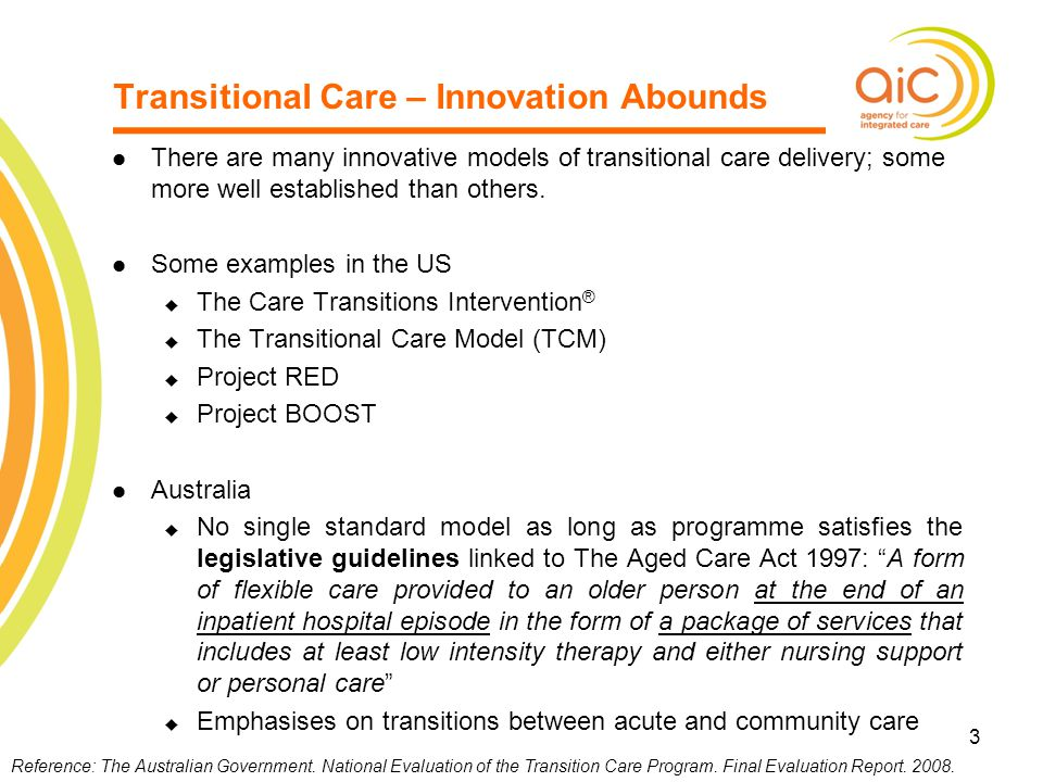 3 3 Transitional Care – Innovation Abounds There are many innovative models of transitional care delivery; some more well established than others. Som