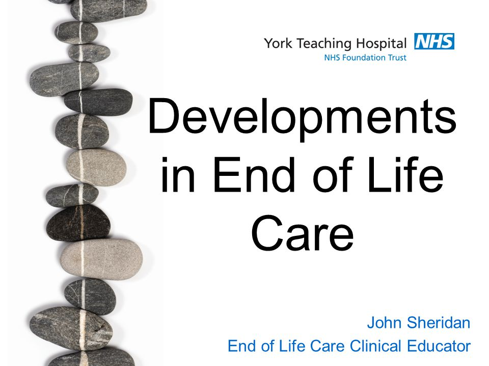 Developments in End of Life Care John Sheridan End of Life Care Clinical Educator