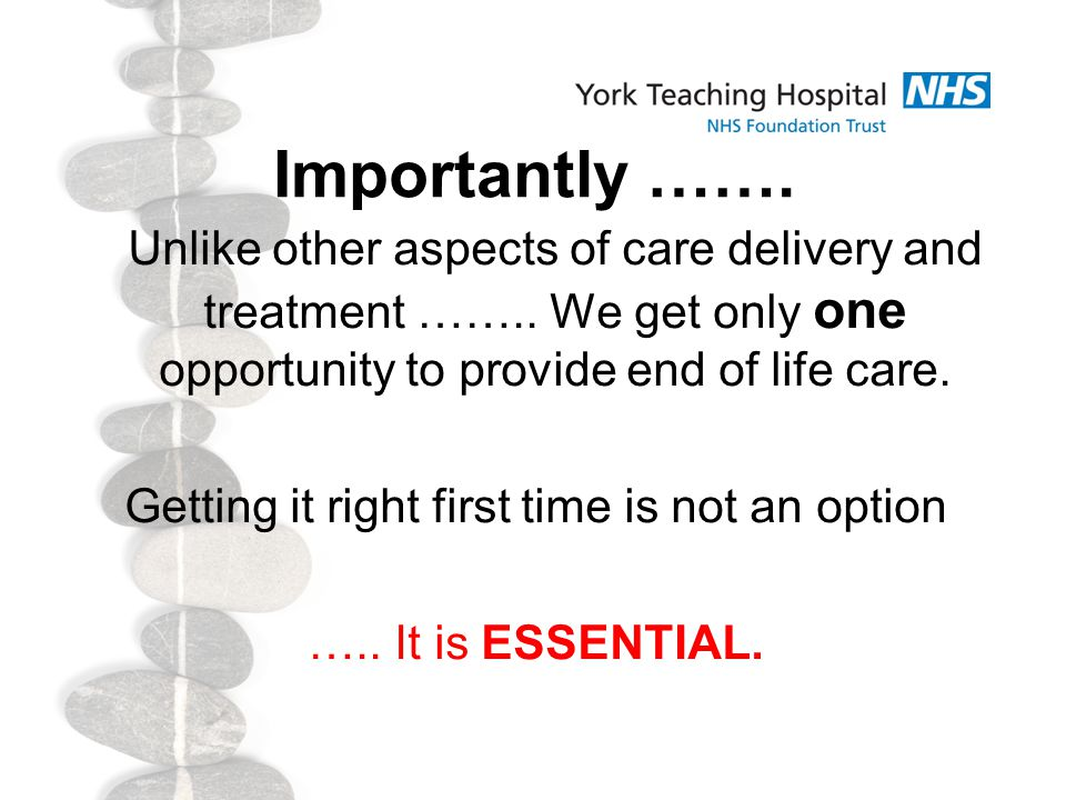 Importantly ……. Unlike other aspects of care delivery and treatment ……..