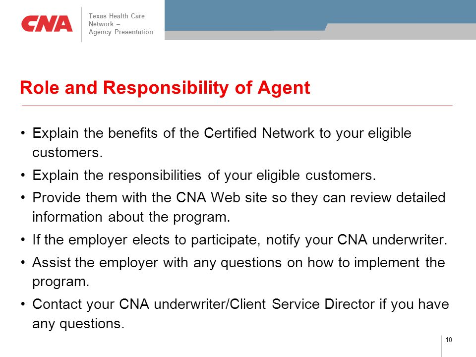 Texas Health Care Network – Agency Presentation 10 Role and Responsibility of Agent Explain the benefits of the Certified Network to your eligible cus