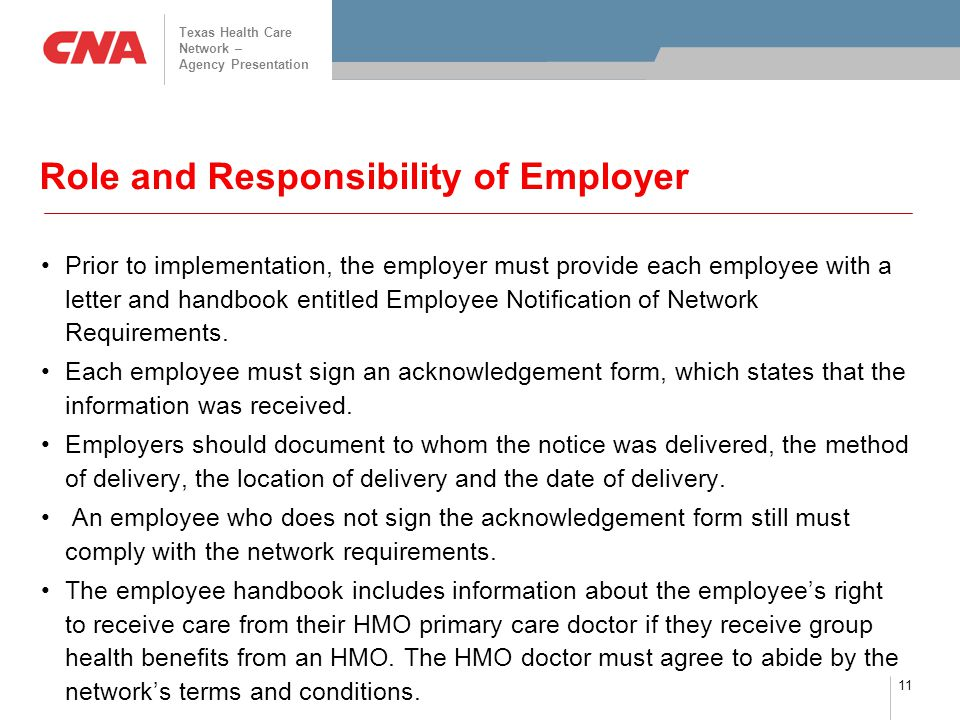 Texas Health Care Network – Agency Presentation 11 Role and Responsibility of Employer Prior to implementation, the employer must provide each employee with a letter and handbook entitled Employee Notification of Network Requirements.