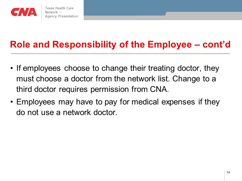 Texas Health Care Network – Agency Presentation 14 Role and Responsibility of the Employee – cont'd If employees choose to change their treating doctor, they must choose a doctor from the network list.