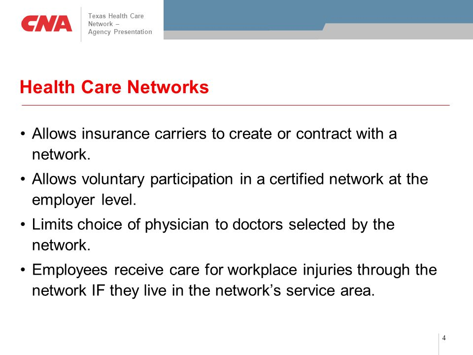 Texas Health Care Network – Agency Presentation 4 Health Care Networks Allows insurance carriers to create or contract with a network. Allows voluntar
