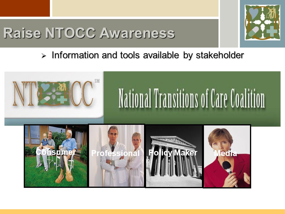 Raise NTOCC Awareness  Information and tools available by stakeholder Consumer Professional Policy Maker Media