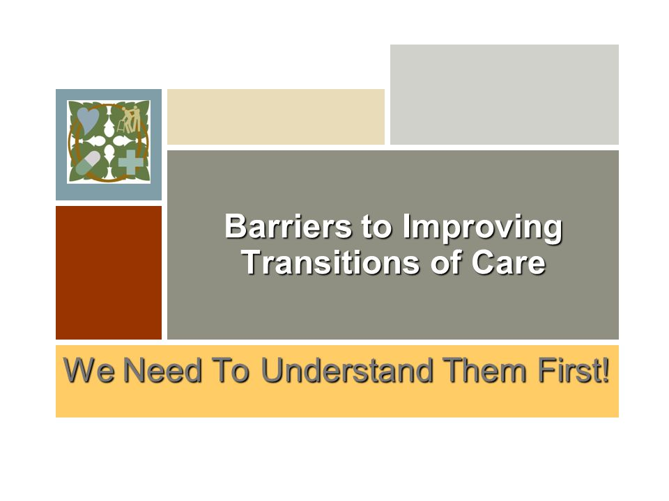 Barriers to Improving Transitions of Care We Need To Understand Them First!