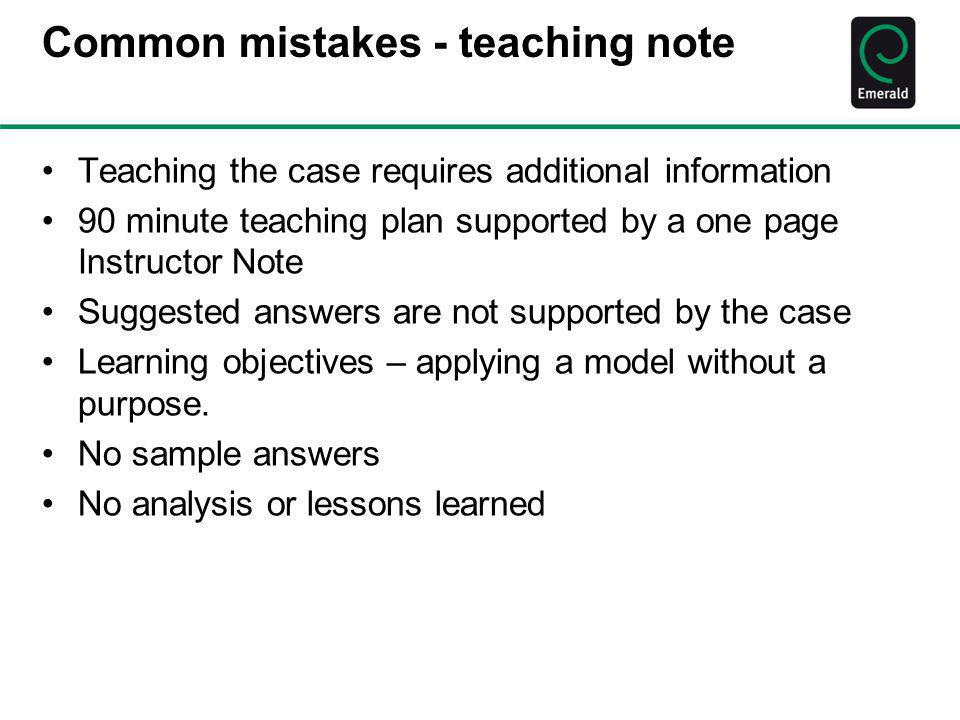 Common mistakes - teaching note Teaching the case requires additional information 90 minute teaching plan supported by a one page Instructor Note Sugg
