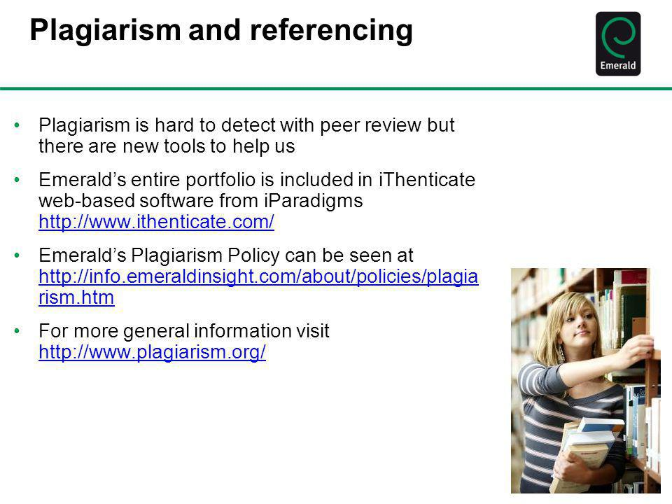 Plagiarism and referencing Plagiarism is hard to detect with peer review but there are new tools to help us Emerald's entire portfolio is included in