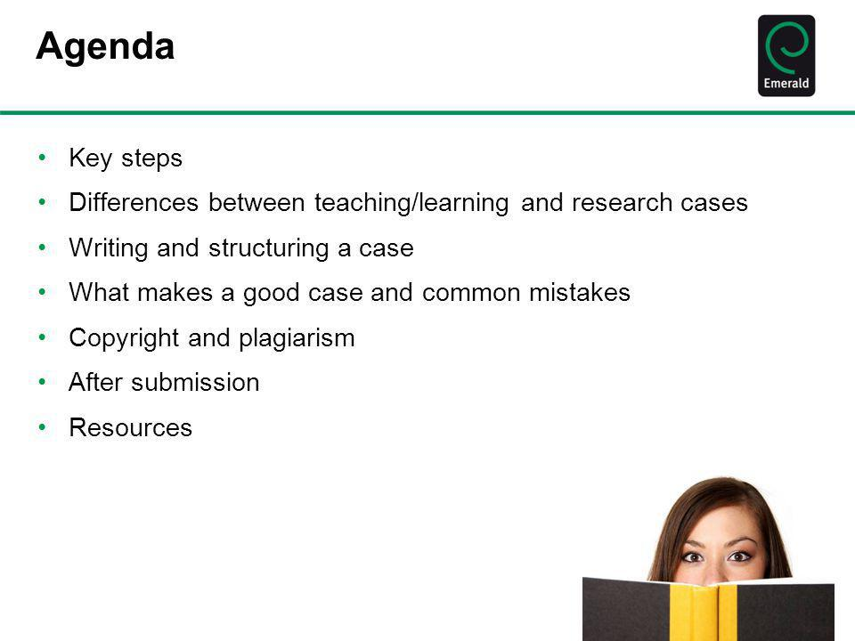 Agenda Key steps Differences between teaching/learning and research cases Writing and structuring a case What makes a good case and common mistakes Co
