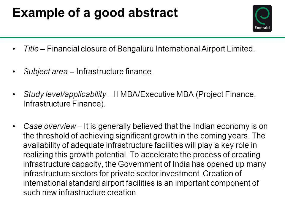 Example of a good abstract Title – Financial closure of Bengaluru International Airport Limited. Subject area – Infrastructure finance. Study level/ap