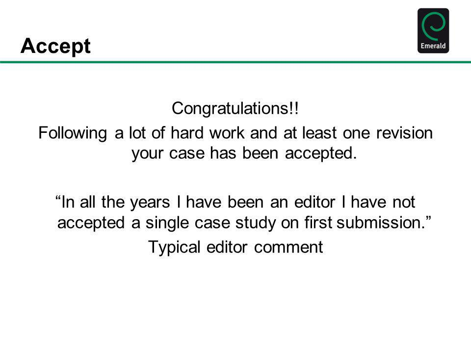 """Accept Congratulations!! Following a lot of hard work and at least one revision your case has been accepted. """"In all the years I have been an editor I"""