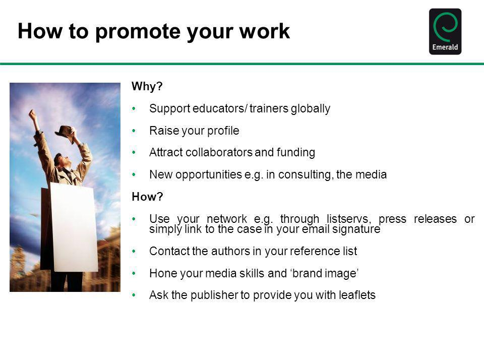 How to promote your work Why? Support educators/ trainers globally Raise your profile Attract collaborators and funding New opportunities e.g. in cons
