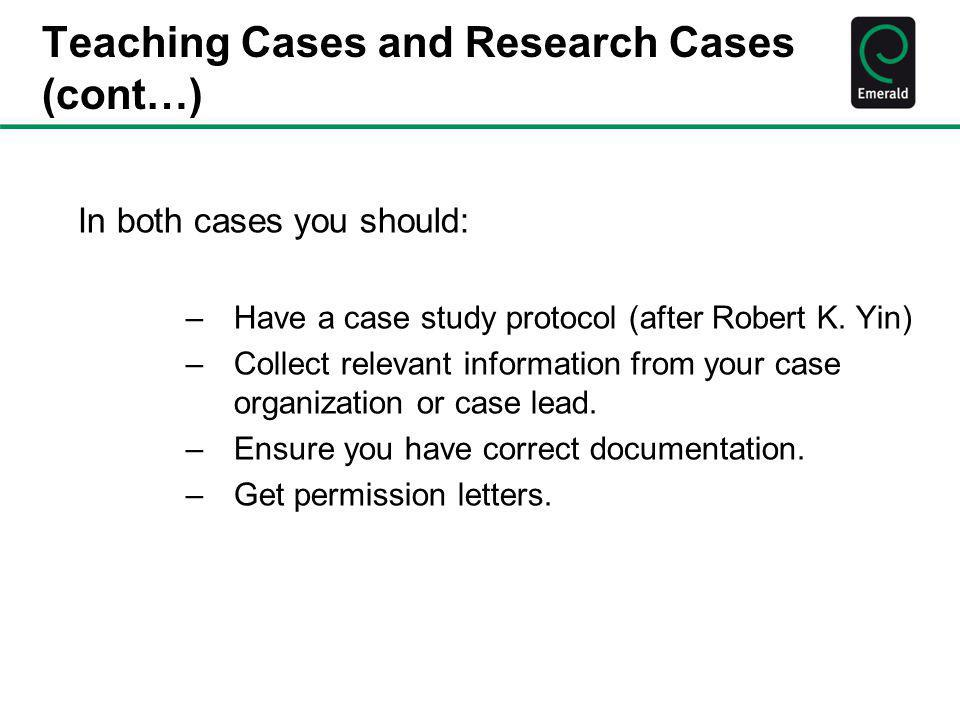 Resources for case writers Instructional Materials http://www.emeraldinsight.com/products/case_studies/index.htm http://www.emeraldinsight.com/authors/guides/write/case.htm http://books.emeraldinsight.com/display.asp?ISB=9781849509220 Competitions EEMCS- AIB MENA Case Writing Competition International Case Writing Competition CEEMAN case writing competition AABS case writing competition ASFOR case writing competition
