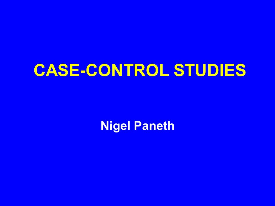 EVOLUTION OF THE CASE- CONTROL STUDY 1.CASE What is a case.
