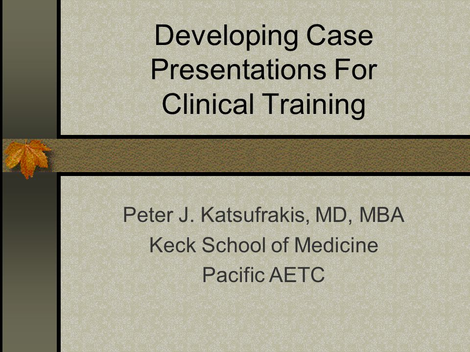 Developing Case Presentations For Clinical Training Peter J.