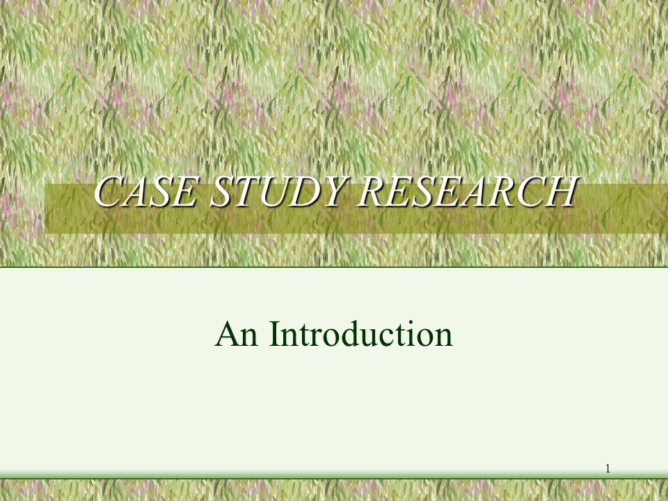 1 CASE STUDY RESEARCH An Introduction