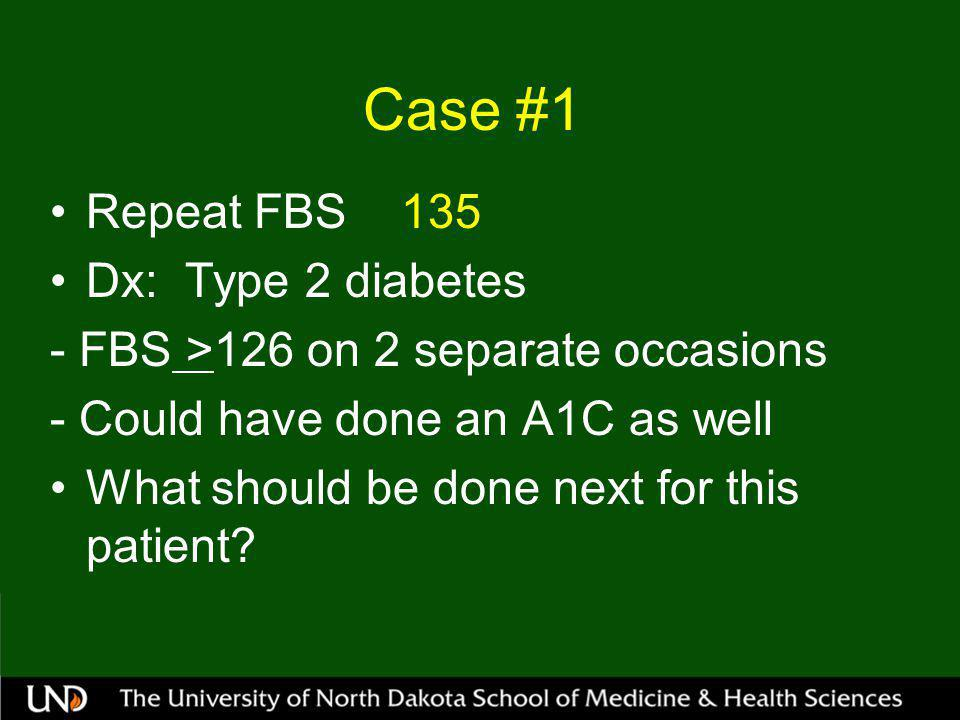 Case #1 Patient had tubal ligation after last delivery Start Metformin 500mg BID, advance to 850-1000 mg BID Most newly diagnosed patients should start Metformin
