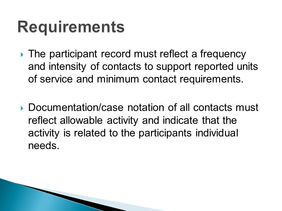  The participant record must reflect a frequency and intensity of contacts to support reported units of service and minimum contact requirements.  D