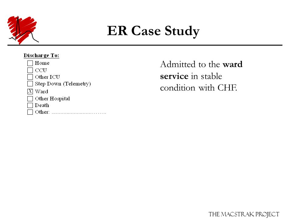 The Macstrak Project ER Case Study Admitted to the ward service in stable condition with CHF. X