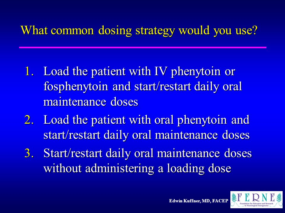Edwin Kuffner, MD, FACEP What common dosing strategy would you use.