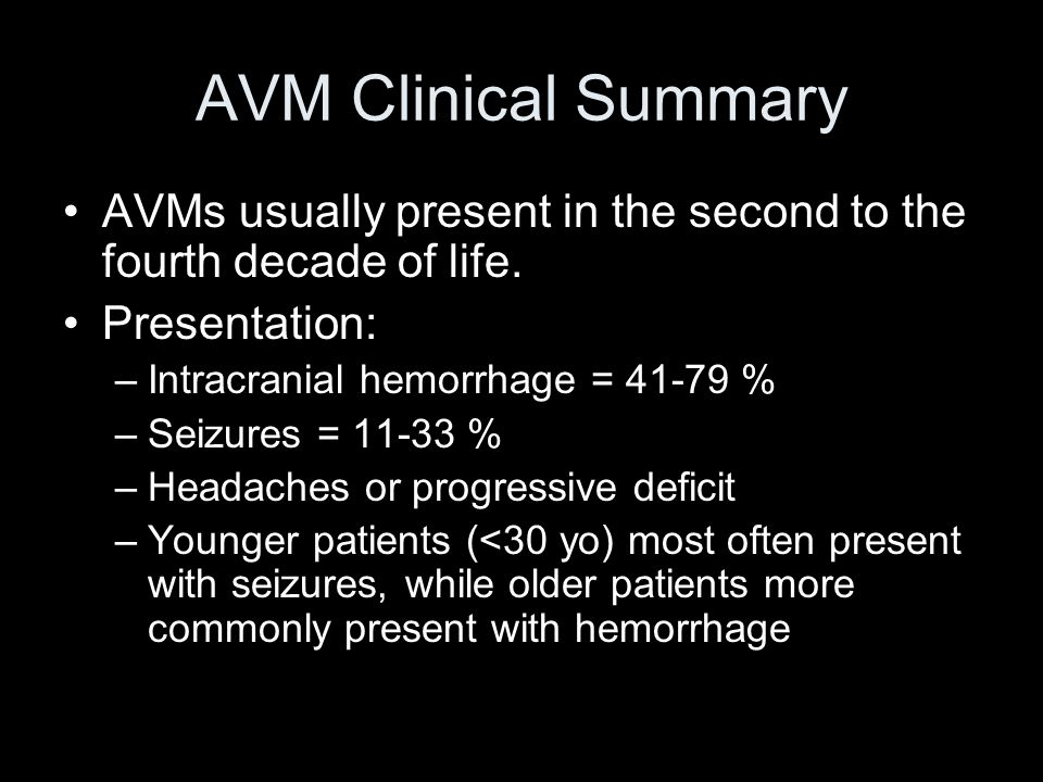 AVM Imaging Angiography is the gold standard for the diagnosis, treatment planning, and follow-up after treatment Anatomical and physiological information such as the nidus configuration, its relationship to surrounding vessels, and localization of the draining or efferent portion of the AVM are readily obtained Contrast transit times provide additional useful information regarding the flow state of the lesion; this is critical for endovascular treatment planning AVMs typically first discovered via MRI/CT MRI- very sensitive for location purposes and following pts after treatment