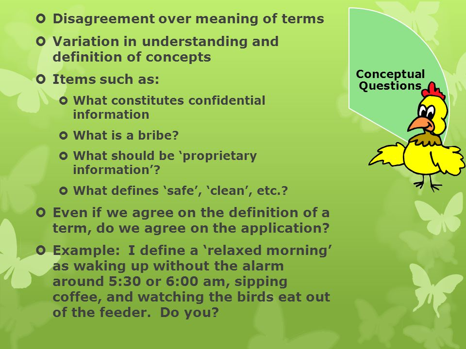  Disagreement over meaning of terms  Variation in understanding and definition of concepts  Items such as:  What constitutes confidential information  What is a bribe.