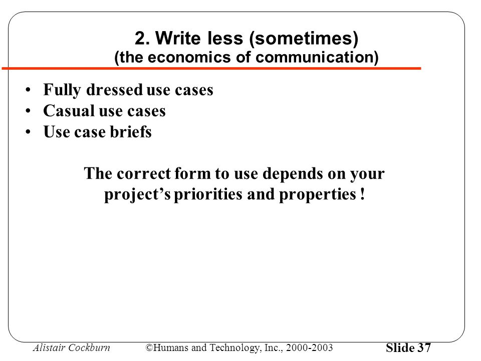 Alistair Cockburn©Humans and Technology, Inc., 2000-2003 Slide 37 2.