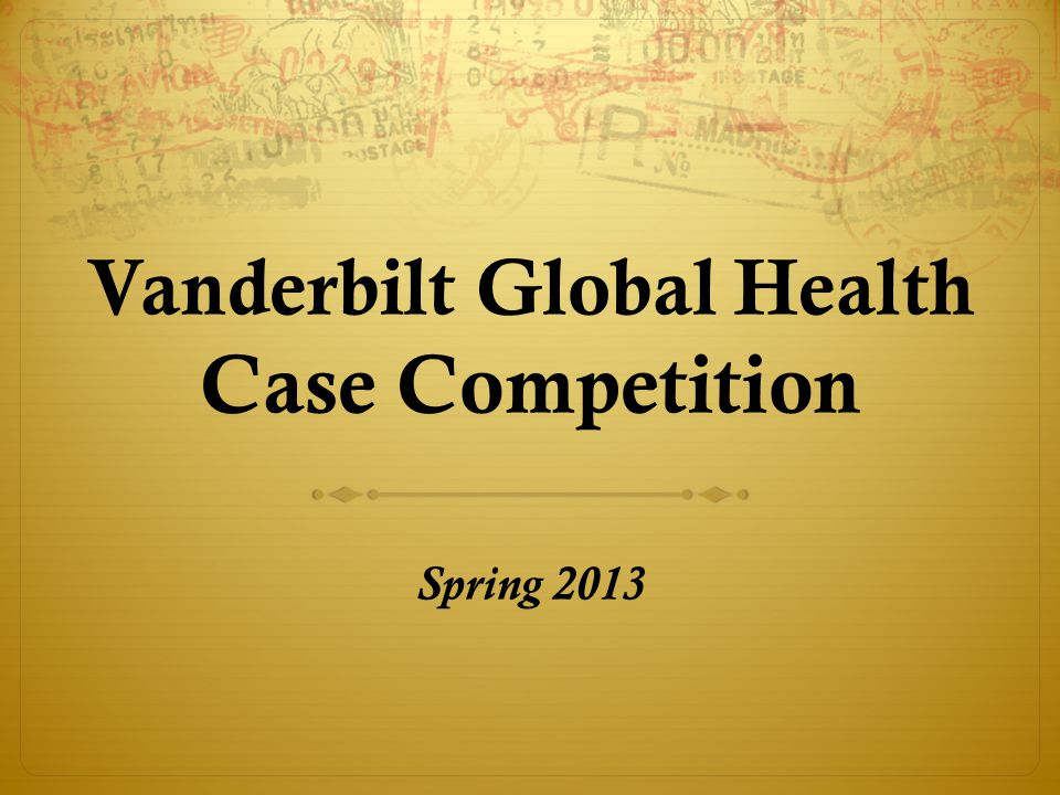 Vanderbilt Global Health Case Competition Spring 2013