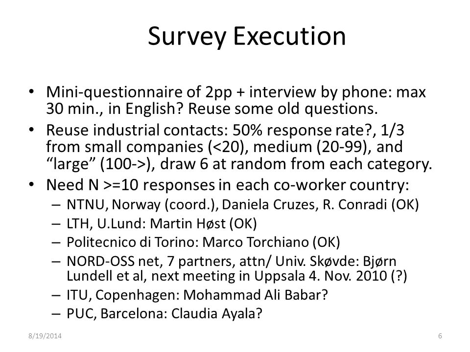 8/19/20146 Survey Execution Mini-questionnaire of 2pp + interview by phone: max 30 min., in English.