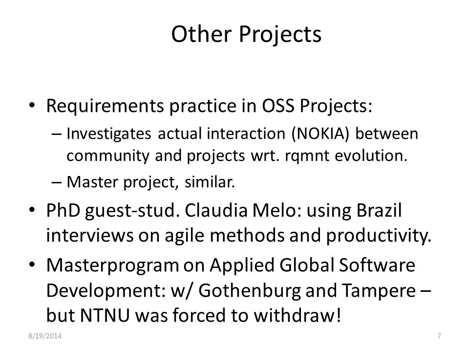 8/19/20147 Other Projects Requirements practice in OSS Projects: – Investigates actual interaction (NOKIA) between community and projects wrt.