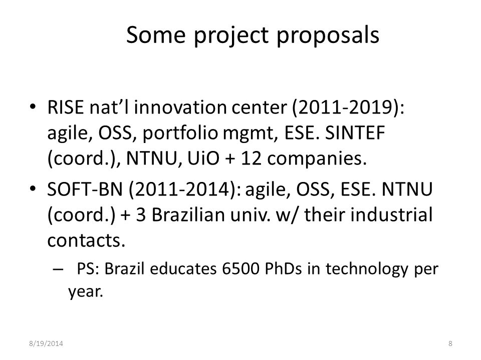 8/19/20148 Some project proposals RISE nat'l innovation center (2011-2019): agile, OSS, portfolio mgmt, ESE.