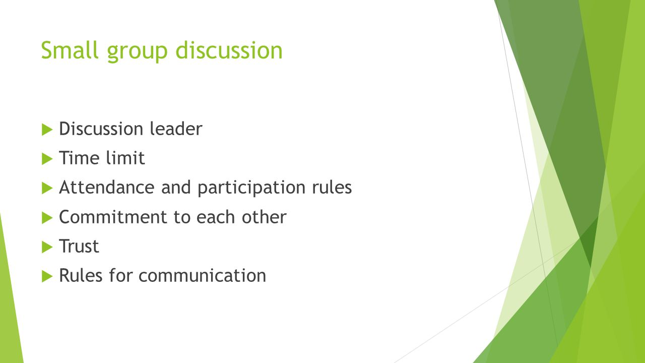 Small group discussion  Discussion leader  Time limit  Attendance and participation rules  Commitment to each other  Trust  Rules for communicat