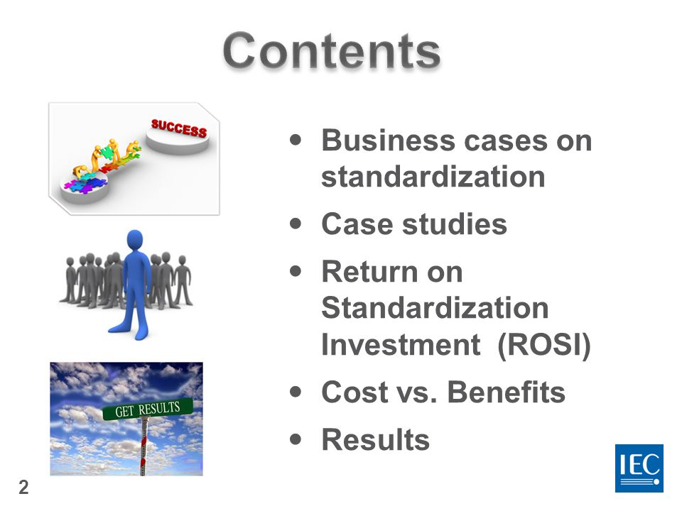 2 Business cases on standardization Case studies Return on Standardization Investment (ROSI) Cost vs.