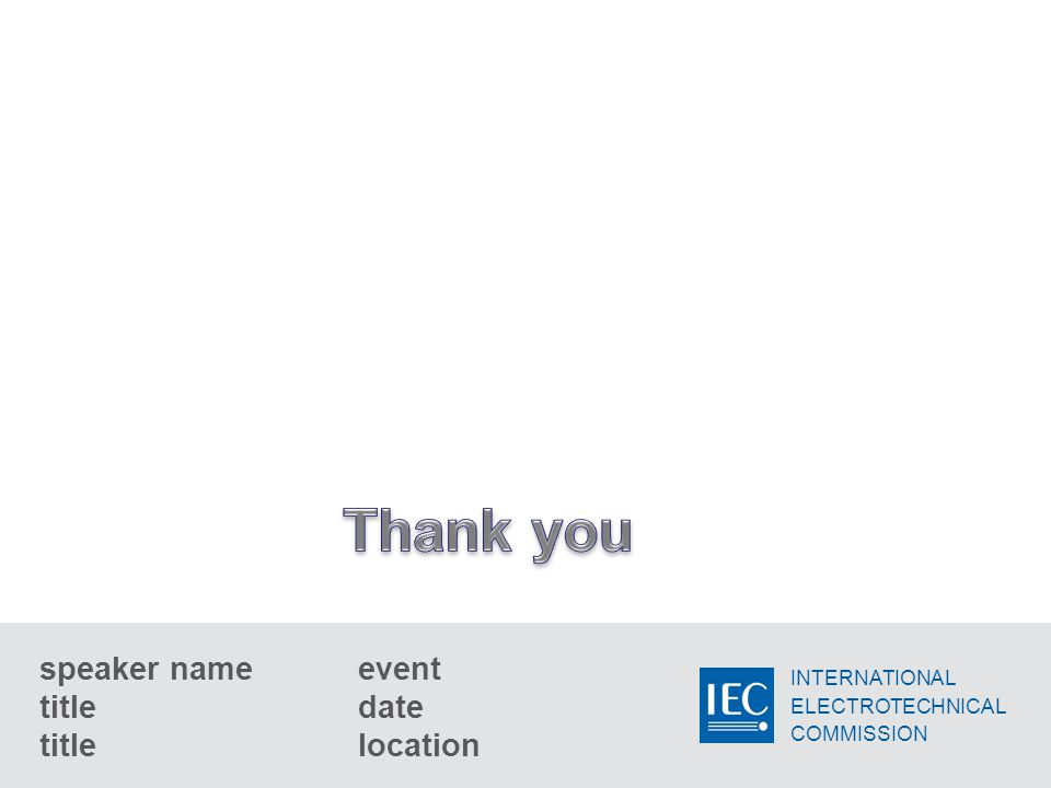 INTERNATIONAL ELECTROTECHNICAL COMMISSION speaker name title title event date location