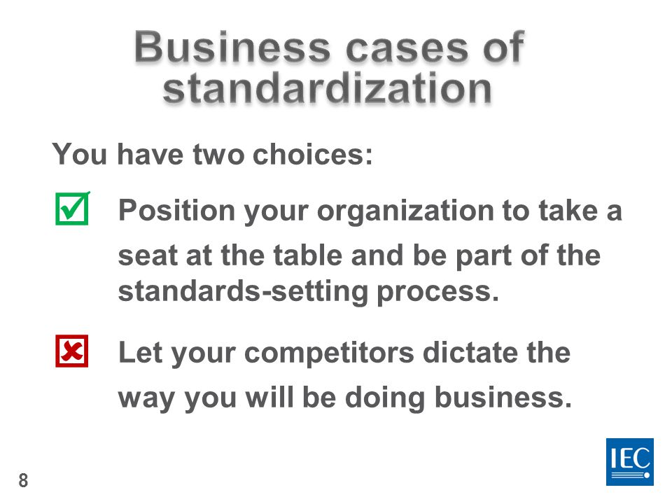 19 The benefits of being involved in standardization far outweigh the cost and time investment for most companies.