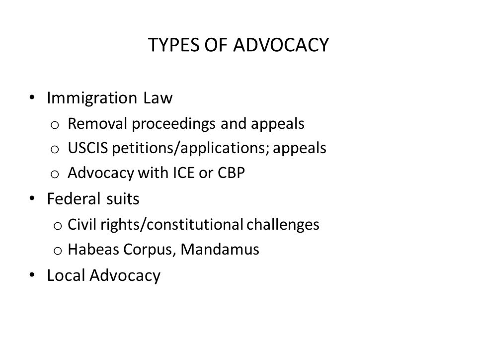 Immigration Law o Removal proceedings and appeals o USCIS petitions/applications; appeals o Advocacy with ICE or CBP Federal suits o Civil rights/constitutional challenges o Habeas Corpus, Mandamus Local Advocacy