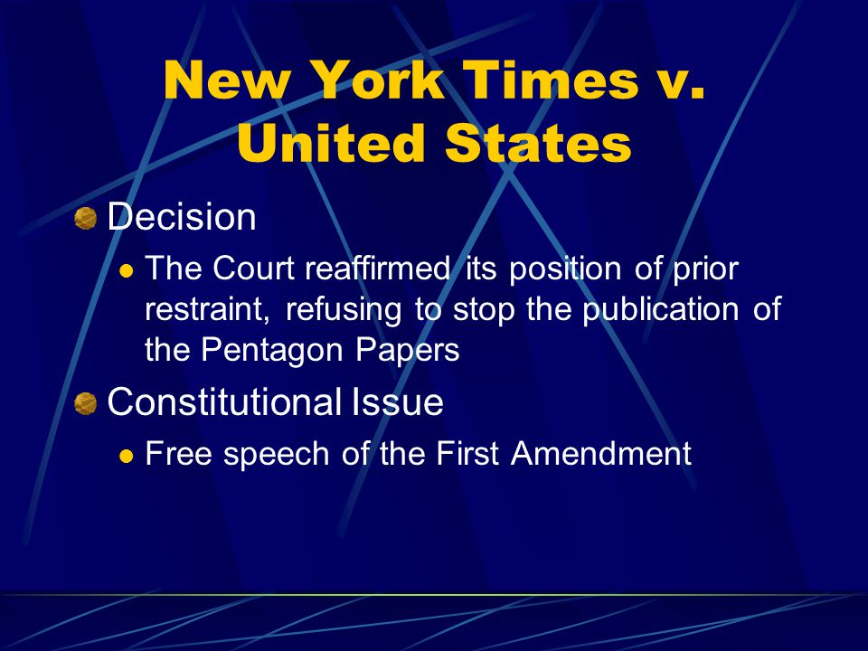New York Times v. United States Decision The Court reaffirmed its position of prior restraint, refusing to stop the publication of the Pentagon Papers