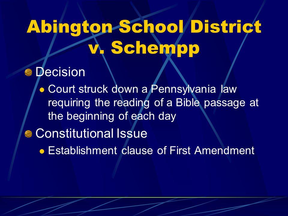 Abington School District v. Schempp Decision Court struck down a Pennsylvania law requiring the reading of a Bible passage at the beginning of each da