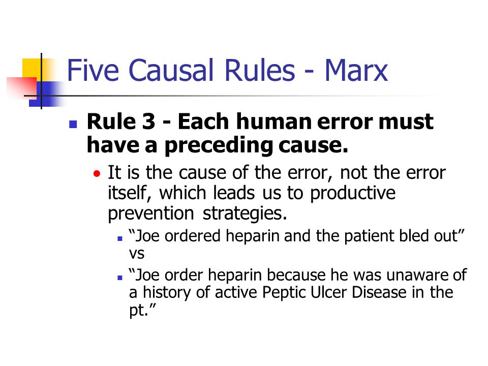 Five Causal Rules - Marx Rule 3 - Each human error must have a preceding cause. It is the cause of the error, not the error itself, which leads us to
