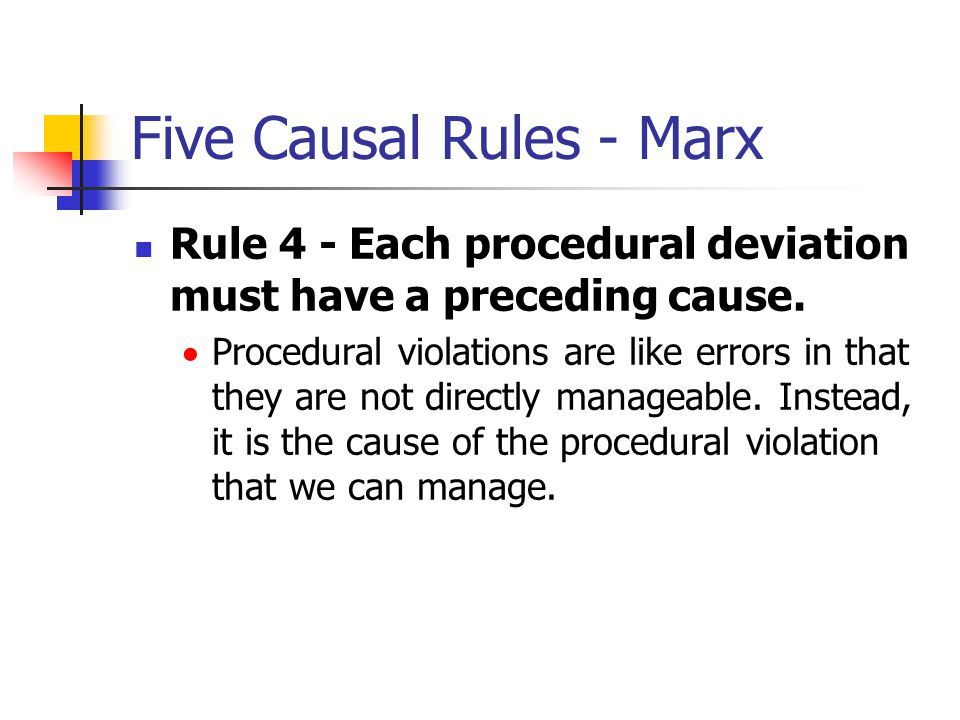 Five Causal Rules - Marx Rule 4 - Each procedural deviation must have a preceding cause. Procedural violations are like errors in that they are not d