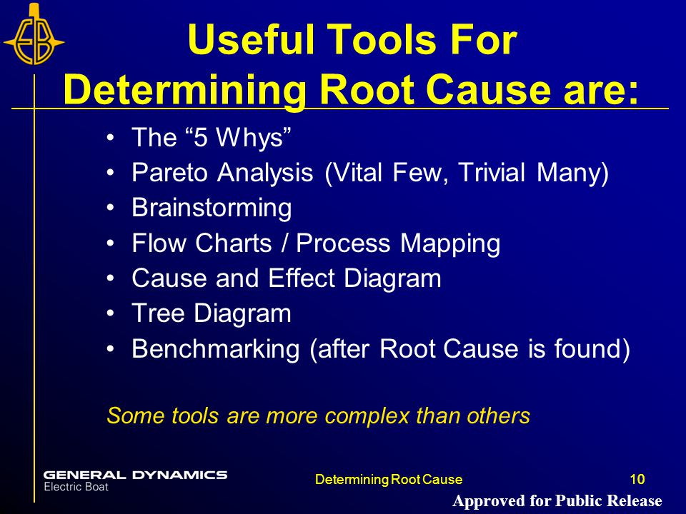 """10Determining Root Cause10 Useful Tools For Determining Root Cause are: The """"5 Whys"""" Pareto Analysis (Vital Few, Trivial Many) Brainstorming Flow Char"""