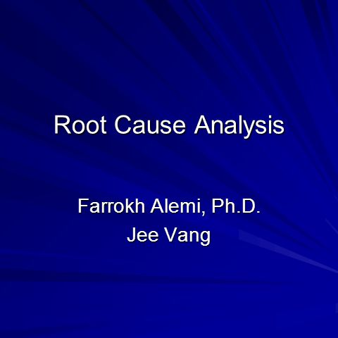Root Cause Analysis Farrokh Alemi, Ph.D. Jee Vang