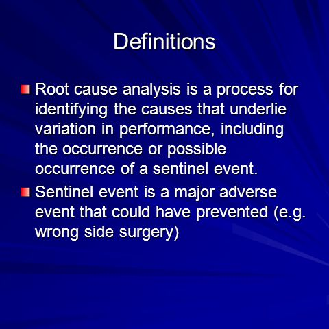 Definitions Root cause analysis is a process for identifying the causes that underlie variation in performance, including the occurrence or possible occurrence of a sentinel event.