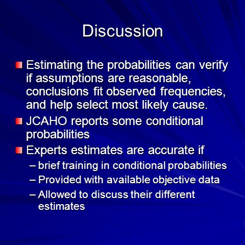 Discussion Estimating the probabilities can verify if assumptions are reasonable, conclusions fit observed frequencies, and help select most likely cause.