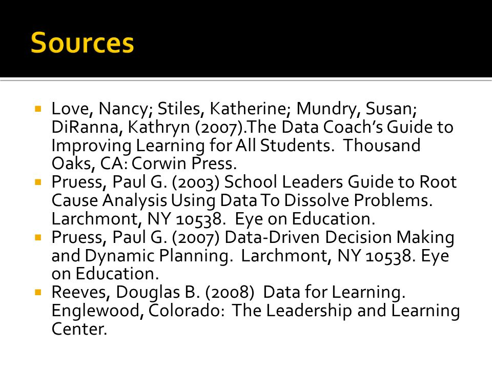  Love, Nancy; Stiles, Katherine; Mundry, Susan; DiRanna, Kathryn (2007).The Data Coach's Guide to Improving Learning for All Students.