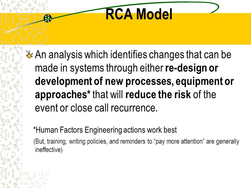 RCA Model An analysis which identifies changes that can be made in systems through either re-design or development of new processes, equipment or appr