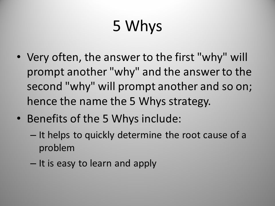 5 Whys Very often, the answer to the first