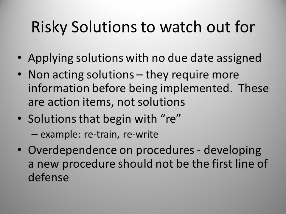 Risky Solutions to watch out for Applying solutions with no due date assigned Non acting solutions – they require more information before being implem